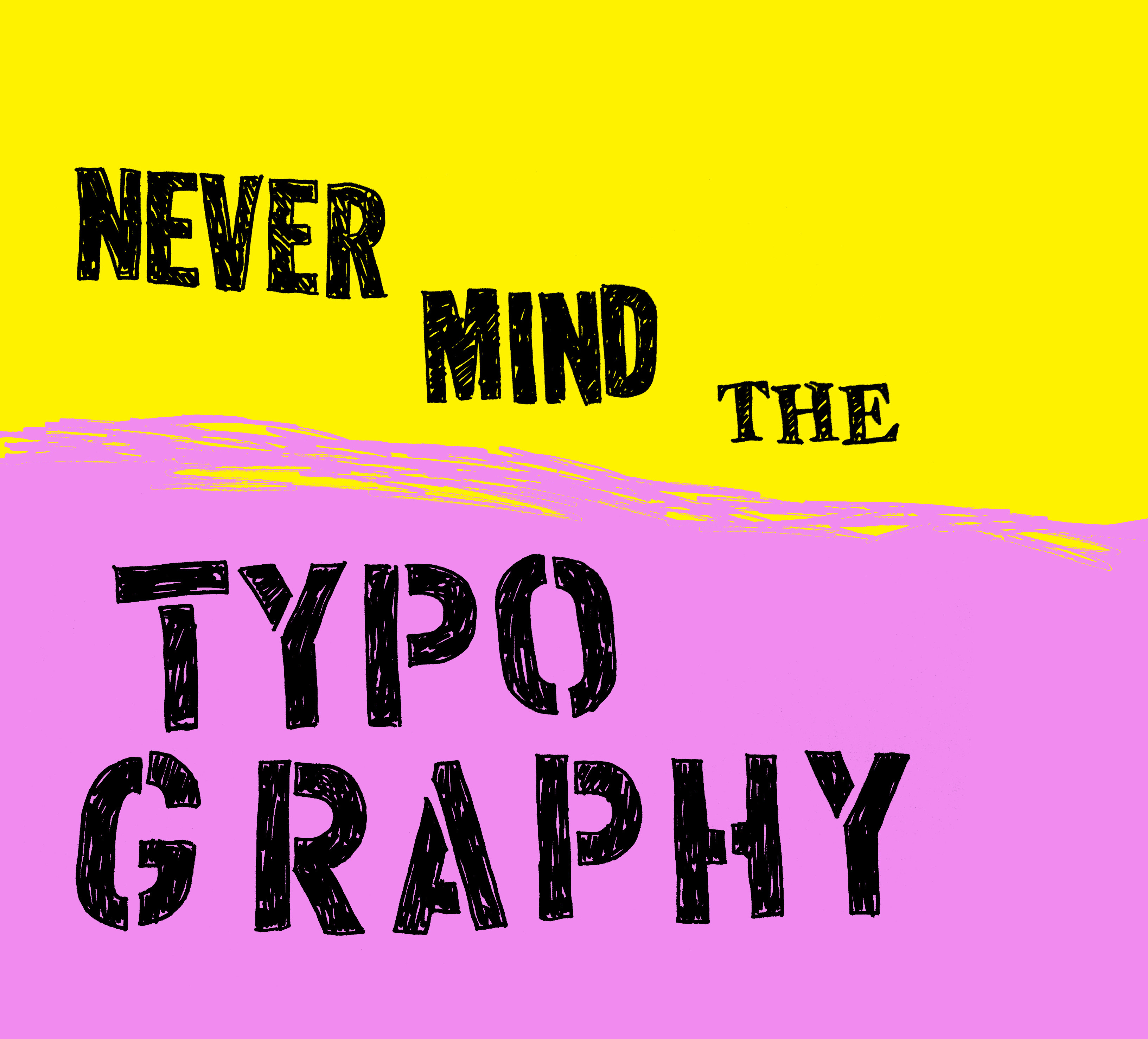 never mind the typography