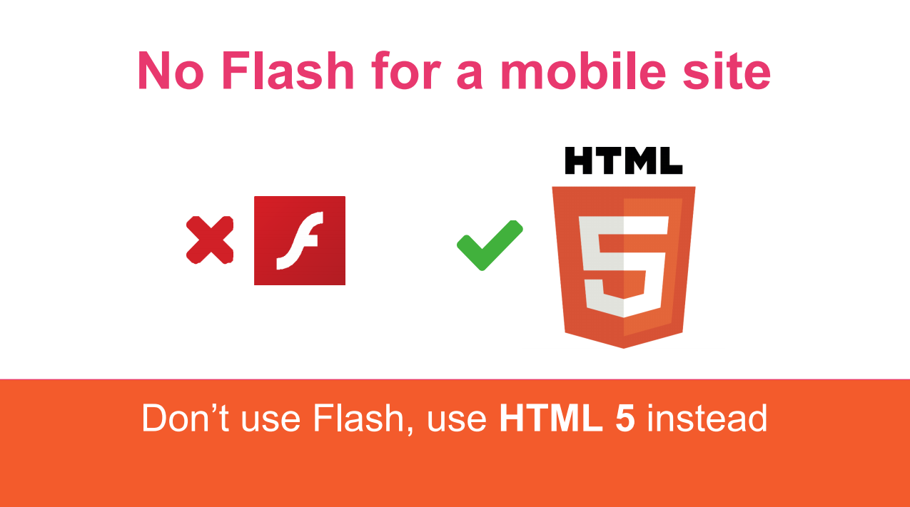 A presentation slide reading 'No flash for a mobile site', with a cross next to the Flash logo and a tick next to the HTML 5 logo.
